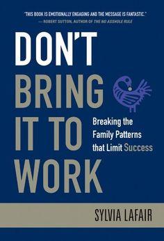 Don't Bring It to Work: Breaking the Family Patterns That Limit Success by Sylvia Lafair, http://www.amazon.com/dp/B001U5VJOK/ref=cm_sw_r_pi_dp_lQoftb02SY7WM