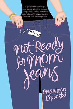 Buy Not Ready for Mom Jeans: A Novel by Maureen Lipinski and Read this Book on Kobo's Free Apps. Discover Kobo's Vast Collection of Ebooks and Audiobooks Today - Over 4 Million Titles! Summer Reading Lists, Beach Reading, The Secret Sisters, Books To Read, My Books, Book Nooks, Book Quotes, Laugh Out Loud, Bestselling Author