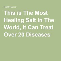 This is The Most Healing Salt in The World, It Can Treat Over 20 Diseases