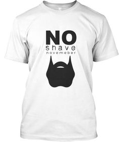 Proudly sport your no shave November t-shirt! Get yours before they sell out! Only 10 left! Made and Printed in the U. Fasion, Men's Fashion, Hilarious Stuff, Funny, No Shave November, Employee Engagement, Tee Shirts, Tees, Beards