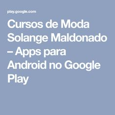 Cursos de Moda Solange Maldonado – Apps para Android no Google Play