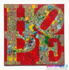 Quadro moderno hope 100 x 100 cm. Acrilico su tela - Acquista su www.colorscrazy.it