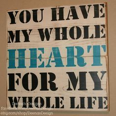 You have my whole heart for my whole life by DeenasDesign on Etsy, $50.00 - https://www.facebook.com/DeenasDesign