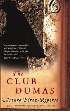 The Club Dumas: a novel, by Arturo Perez-Reverte; translated by Sonia Soto.