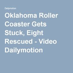 Oklahoma Roller Coaster Gets Stuck, Eight Rescued - Video Dailymotion
