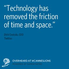 Overheard at #CannesLions -@dick costolo