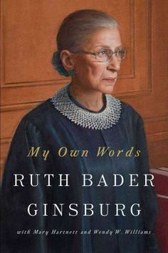 My Own Words, by Ruth Bader Ginsburg -- OCTOBER