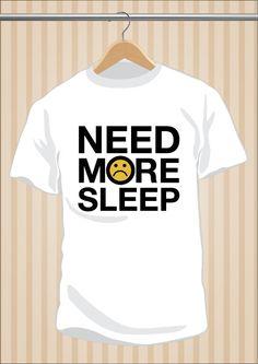 Camiseta Need More Sleep #TShirt #Tee #Art #Design con envío #gratis sólo en www.UppStudio.com