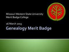 University Merit Badge College 16 March 2013 . Genealogy Merit Badge ...