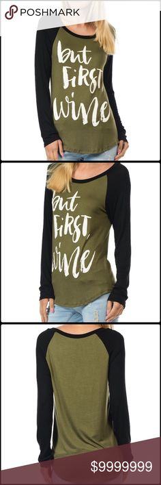 """Isn't Wine Always FirstRestocked This shirt is for all you wine lovers out there.  Olive green long sleeve t-shirt with black sleeves and white lettering.  Measurements laid flat: small - bust: 18"""", length from top of shoulder to hem - front 24"""" back 27"""".  Medium - bust: 19"""", length of front 25"""" back 27 1/2"""".  Large - bust: 19 1/2"""", length of front 27"""" back 28 1/2"""".  X-Large - bust: 20 1/2"""", length front 27"""" back 28 1/2.  Very soft made of 95% rayon 5% spandex.  Open to reasonable offers…"""