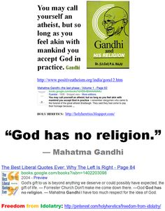 """""""God has no religion."""" — Mahatma Gandhi. > > >  """"The word god is for me nothing more than the expression and product of human weaknesses, the Bible a collection of honourable, but still primitive legends which are nevertheless pretty childish.   No interpretation no matter how subtle can (for me) change this.""""  Albert Einstein, """"The Man of the Twentieth Century""""."""