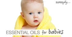Essential oil are a wonderful addition to your natural medicine cabinet, especially if you have a baby. Before I learned about therapeutic grade essential