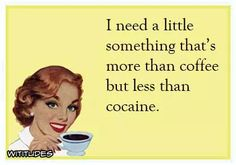 I need a little something that's more than coffee but less than cocaine
