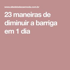 23 maneiras de diminuir a barriga em 1 dia 1, Fitness, Flat Tummy, Lose Belly, Get Skinny, Whoville Hair, Juices, Physical Activities, Diets