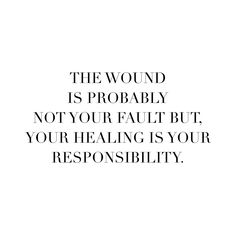 wound is not your fault but the healing is your responsibility thinkaboutit think deeper truth quotes Great Quotes, Quotes To Live By, Me Quotes, Motivational Quotes, Inspirational Quotes, Truth Quotes, The Words, Cool Words, Affirmations