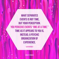 """What separates events is not time, but your perception. You perceive events 'one at a time.' Time as it appears to you is, instead, a psychic organization of experience. Horoscope Memes, Zodiac Memes, Horoscopes, Spiritual Life, Spiritual Awakening, Zodiac Posts, Art Quotes, Quote Art, Abraham Hicks"