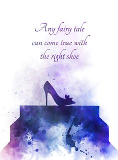 Cinderella Shoe Quote ART PRINT Glass Slipper Fairy Tale Nursery Gift Wall Art Home Decor Inspirational Gift Ideas Disney Birthday Christmas Any fairy tale can come true with the right shoe Cinderella Quotes, Fairytale Quotes, Fairy Quotes, Disney Princess Quotes, Disney Movie Quotes, Cinderella Art, Arte Disney, Disney Art, Magical Quotes