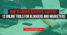 How To Create Beautiful Content: 12 Online Tools For Bloggers And Marketers - Magnet4Blogging