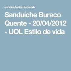 Sanduíche Buraco Quente - 20/04/2012 - UOL Estilo de vida