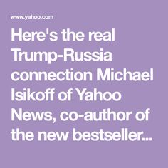 """Here's the real Trump-Russia connection        Michael Isikoff of Yahoo News, co-author of the new bestseller """"Russian Roulette,"""" explains why the president seems so fond of Vladimir Putin.        The long shadow»"""