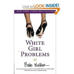 White Girl Problems  Mindless read...but funny as hell! Made me feel SOOO much better about my life (except for the part where she's loaded and I'm poor)
