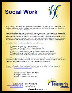 Social Work at Brainworks | Social workers help clients and their family members achieve the best quality of life possible and enhance their functioning in the community. Social workers employed by Brainworks are members of the Ontario College of Social Workers and Social Service Workers and are regulated professionals under the Social Work and Social Service Work Act 1998 (Ontario).