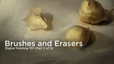 Digital Painting 101- (2 of 5) - Brushes and Erasers