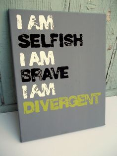 11X14 Quote Painting, Divergent, Canvas, I Am Selfish I Am Brave I Am Divergent on Etsy, $22.00
