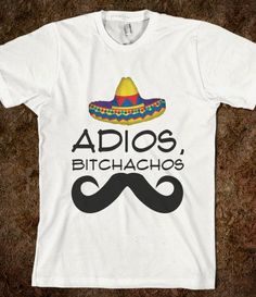 ADIOS BITCHACHOS - glamfoxx.com - Skreened T-shirts, Organic Shirts, Hoodies, Kids Tees, Baby One-Pieces and Tote Bags