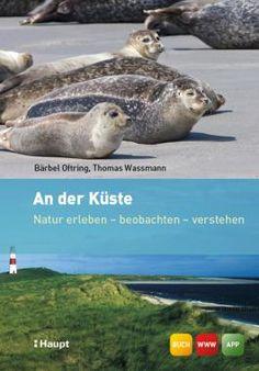 Oftring, Bärbel / Wassmann, Thomas / Hecker, Frank (Fotografien) «An der Küste. Natur erleben - beobachten - verstehen» | 978-3-258-07733-8 | www.haupt.ch