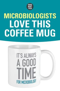 Microbiologist love this coffee mug that says: It's Always a Good Time for Microbiology. Makes a great holiday or birthday gift idea! #microbiologygift #microbiologist Biology Humor, Science Humor, Life Science, Molecular Biology, Marine Biology, Cool Mugs, Microbiology, Funny Puns, Computer Science