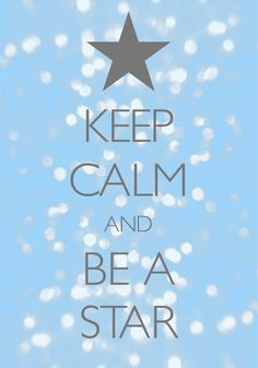 Keep Calm and Be a Star / created with Keep Calm and Carry On for iOS Keep Calm Carry On, Cant Keep Calm, Stay Calm, Keep Calm And Love, Some Quotes, Best Quotes, Funny Quotes, Keep Calm Posters, Keep Calm Quotes