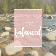 Mantra: I am balanced. Choose your own Positive Affirmations to download or share.
