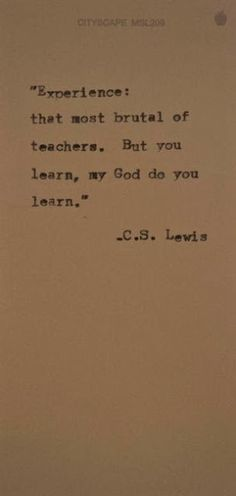 Experience that most brutal of teachers But you learn my God do you learn   Inspirational Quotes