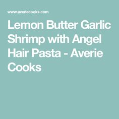 Lemon Butter Garlic Shrimp with Angel Hair Pasta - Averie Cooks