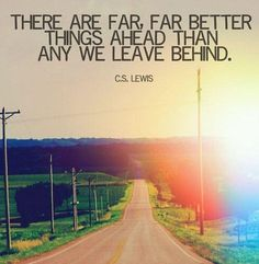 Far better things ahead <3. Time to remember there's a reason things are in the past that didn't make it to the future...