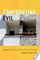 Confronting evil : engaging our responsibility to prevent genocide / James Waller. Criminology, Books, Libros, Book, Book Illustrations, Libri