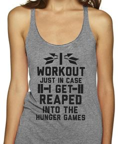 I workout just in case I get reaped into the hunger games.