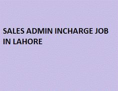 Position: Sales Admin Incharge, Salary: 25000, Gender: Doesn't Matter, Qualification: Graduation, Experience: 2-3 years in backend operations of Sales  , City: Lahore . Apply at http://www.jobspumpkin.com/submit-resume.html