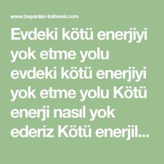 Evdeki kötü enerjiyi yok etme yolu evdeki kötü enerjiyi yok etme yolu Kötü enerji nasıl yok ederiz Kötü enerjiler diğer deyimi ile negatif enerjiler ister