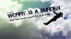 Worry is a burden | Christian Photographs | Crossmap Christian Backgrounds and Christian Wallpaper