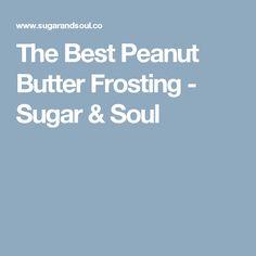 The Best Peanut Butter Frosting - Sugar & Soul