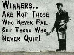 """Winners are not those who never fail, but those who never quit."" - Banksy #art #quote"