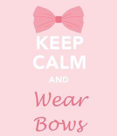 Keep calm and wear bows.