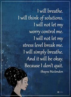 I will think of solutions. I will not let my worry control me. I will not let my stress level break me. I will simply breathe and it will be okay. Spiritual Quotes, Wisdom Quotes, Me Quotes, Motivational Quotes, Inspirational Quotes, Famous Quotes, Self Love Quotes, Strong Quotes, Great Quotes