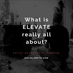 ELEVATE is a truly unique and different experience for visual artists like you. But what is it really all about? /// First a little bit about what ELEVATE is not: /// ELEVATE is not about learning techniques. / It is not about marketing or business strategies. / It is not necessarily about the art that is created during the program. / It is not about before and after in terms of quality of product. / It is not about how well each artist progresses with their artwork. / The artists…