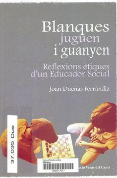 Blanques juguen i guanyen : reflexions ètiques d'un educador social / Joan Dueñas Ferrándiz. [Barcelona] : Setzevents, 2012. 37.035 Due