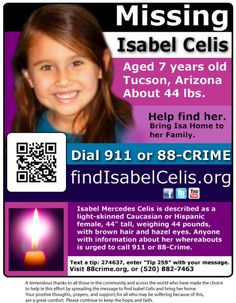 "MISSING: FIND HER! Isabel Mercedes Celis (7 yrs) missing from Tucson, AZ. Please keep sharing. Isabel has been described as a light-skinned Caucasian or Hispanic 6-year old female. She is 44"" tall and weighs approximately 44 pounds. Her hair is light brown and her eyes are hazel in color."