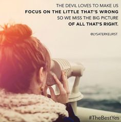 Focusing on all the wrong things can easily distract us from the right things. #TheBestYes