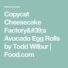 Copycat Cheesecake Factory's Avocado Egg Rolls by Todd Wilbur | Food.com